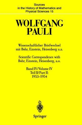 Wolfgang Pauli: Band IV, Teil II: 1953-1954 / Volume IV, Part II: 1953-1954 - Sources and Studies in the History of Mathematics and Physical Sciences v. 15 (Hardback)
