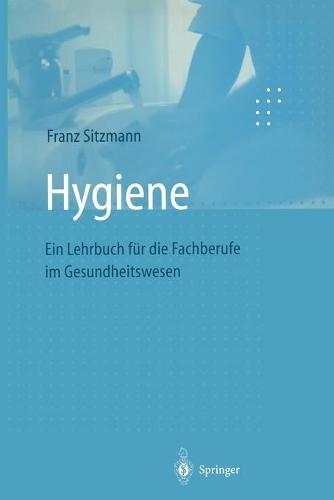 Hygiene: Ein Lehrbuch F r Die Fachberufe Im Gesundheitswesen (Hardback)