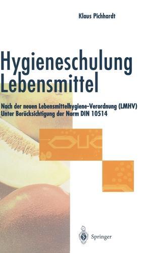 Hygieneschulung Lebensmittel: Nach Der Neuen Lebensmittelhygiene-Verordnung (Lmhv). Unter Berucksichtigung Der Norm Din 10514 (Hardback)