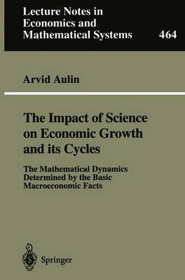 The Impact of Science on Economic Growth and its Cycles: The Mathematical Dynamics Determined by the Basic Macroeconomic Facts - Lecture Notes in Economics and Mathematical Systems 464 (Paperback)