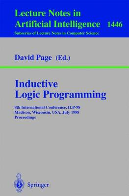 Inductive Logic Programming: 8th International Conference, ILP-98, Madison, Wisconsin, USA, July 22-24, 1998, Proceedings - Lecture Notes in Artificial Intelligence 1446 (Paperback)