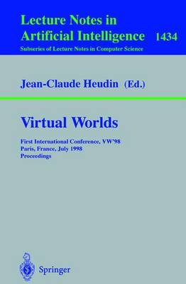 Virtual Worlds: First International Conference, VW'98 Paris, France, July 1-3, 1998 Proceedings - Lecture Notes in Computer Science 1434 (Paperback)