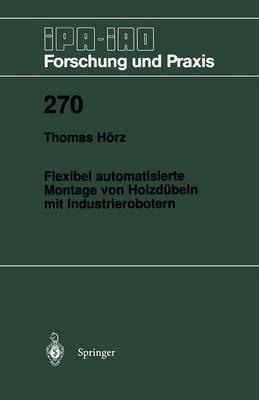 Flexibel Automatisierte Montage Von Holzd beln Mit Industrierobotern - IPA-Iao - Forschung Und Praxis 270 (Paperback)