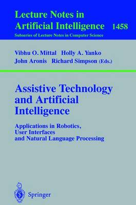 Assistive Technology and Artificial Intelligence: Applications in Robotics, User Interfaces and Natural Language Processing - Lecture Notes in Computer Science 1458 (Paperback)