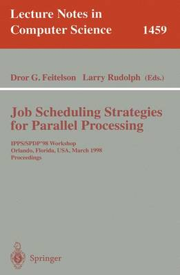 Job Scheduling Strategies for Parallel Processing: IPPS/SPDP'98 Workshop, Orlando, Florida, USA, March 30, 1998 Proceedings - Lecture Notes in Computer Science 1459 (Paperback)