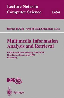 Multimedia Information Analysis and Retrieval: IAPR International Workshop, MINAR '98, Hong Kong, China, August 13-14, 1998. Proceedings - Lecture Notes in Computer Science 1464 (Paperback)