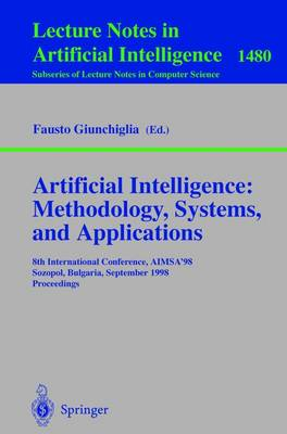 Artificial Intelligence: Methodology, Systems, and Applications: 8th International Conference, AIMSA'98, Sozopol, Bulgaria, September 21-23, 1998, Proceedings - Lecture Notes in Artificial Intelligence 1480 (Paperback)