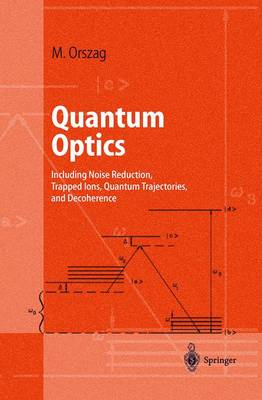 Quantum Optics: Including Noise Reduction, Trapped Ions, Quantum Trajectories, and Decoherence - Advanced Texts in Physics (Hardback)