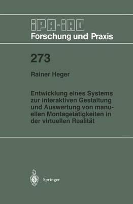 Entwicklung Eines Systems Zur Interaktiven Gestaltung Und Auswertung Von Manuellen Montaget tigkeiten in Der Virtuellen Realit t - IPA-Iao - Forschung Und Praxis 273 (Paperback)