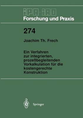Ein Verfahren Zur Integrierten, Proze begleitenden Vorkalkulation F r Die Kostengerechte Konstruktion - IPA-Iao - Forschung Und Praxis 274 (Paperback)