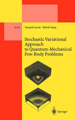 Stochastic Variational Approach to Quantum-Mechanical Few-Body Problems - Lecture Notes in Physics Monographs 54 (Hardback)
