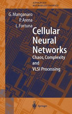 Cellular Neural Networks: Chaos, Complexity and VLSI Processing - Springer Series in Advanced Microelectronics 1 (Hardback)