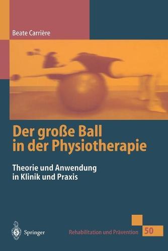 Der Gro e Ball in Der Physiotherapie: Theorie Und Anwendung in Klinik Und Praxis - Rehabilitation Und Pravention 50 (Hardback)