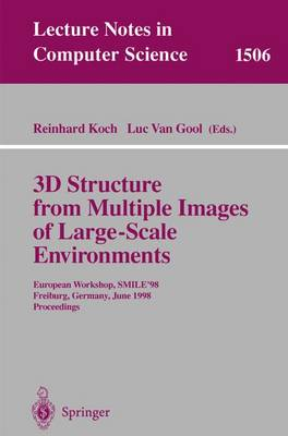3D Structure from Multiple Images of Large-Scale Environments: European Workshop, SMILE'98, Freiburg, Germany, June 6-7, 1998, Proceedings - Lecture Notes in Computer Science 1506 (Paperback)