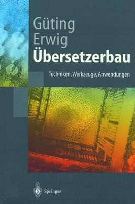 bersetzerbau: Techniken, Werkzeuge, Anwendungen - Springer-Lehrbuch (Hardback)