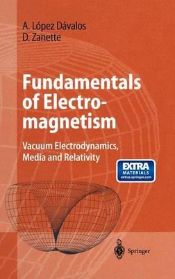 Fundamentals of Electromagnetism: Vacuum Electrodynamics, Media, and Relativity (Hardback)