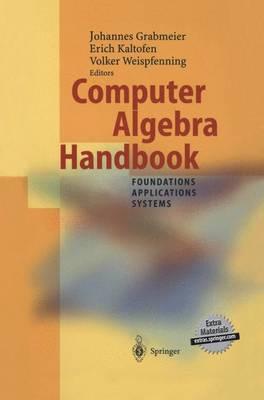 Computer Algebra Handbook: Foundations * Applications * Systems