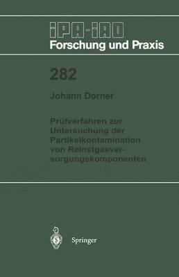 Prufverfahren zur Untersuchung der Partikelkontamination von Reinstgasversorgungskomponenten - IPA-IAO - Forschung und Praxis 282 (Paperback)