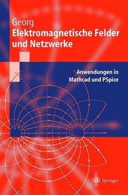 Elektromagnetische Felder Und Netzwerke: Anwendungen in MathCAD Und PSPICE - Springer-Lehrbuch (Hardback)