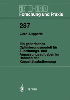Ein Generisches Optimierungsmodell fur Zuordnungs- und Anpassungsaufgaben im Rahmen der Kapazitatsabstimmung - IPA-IAO - Forschung und Praxis 287 (Paperback)