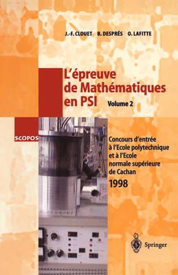 L' Epreuve De Mathematiques En Physique Et Sciences De l'Ingenieur: Vol 2: Concours d'Entree a l'Ecole Polytechnique Et a l'Ecole Normale Supereiure De Cachan 1998 - SCOPOS Vol 5 (Paperback)