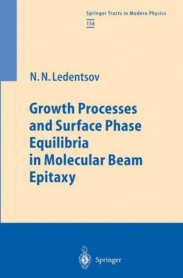 Growth Processes and Surface Phase Equilibria in Molecular Beam Epitaxy - Springer Tracts in Modern Physics 156 (Hardback)