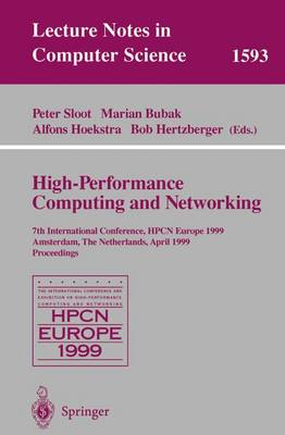 High-Performance Computing and Networking: 7th International Conference, HPCN Europe 1999 Amsterdam, The Netherlands, April 12-14, 1999 Proceedings - Lecture Notes in Computer Science 1593 (Paperback)