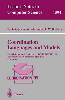 Coordination Languages and Models: Third International Conference, COORDINATION'99, Amsterdam, The Netherlands, April 26-28, 1999, Proceedings - Lecture Notes in Computer Science 1594 (Paperback)