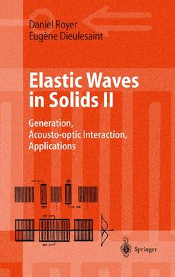 Elastic Waves in Solids II: Generation, Acousto-optic Interaction, Applications - Advanced Texts in Physics (Hardback)