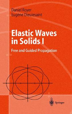 Elastic Waves in Solids I: Free and Guided Propagation - Advanced Texts in Physics (Hardback)