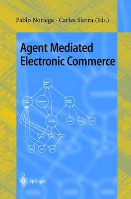 Agent Mediated Electronic Commerce: First International Workshop on Agent Mediated Electronic Trading, AMET'98, Minneapolis, MN, USA, May 10th, 1998 Selected Papers - Lecture Notes in Artificial Intelligence 1571 (Paperback)