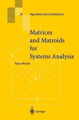 Matrices and Matroids for Systems Analysis - Algorithms and Combinatorics 20 (Hardback)