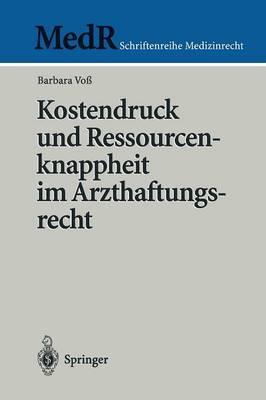 Kostendruck und Ressourcenknappheit im Arzthaftungsrecht - Medr Schriftenreihe Medizinrecht (Paperback)