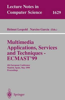 Multimedia Applications, Services and Techniques - ECMAST'99: 4th European Conference, Madrid, Spain, May 26-28, 1999, Proceedings - Lecture Notes in Computer Science 1629 (Paperback)