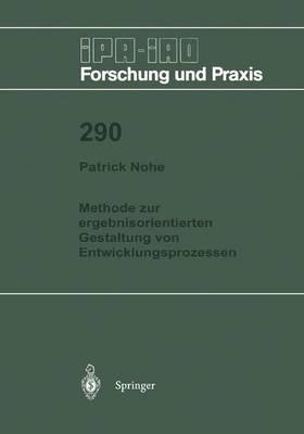 Methode Zur Ergebnisorientierten Gestaltung Von Entwicklungsprozessen - IPA-IAO - Forschung und Praxis 290 (Paperback)