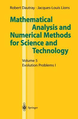 Mathematical Analysis and Numerical Methods for Science and Technology: Mathematical Analysis and Numerical Methods for Science and Technology Evolution Problems I Volume 5 (Paperback)