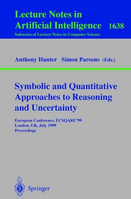 Symbolic and Quantitative Approaches to Reasoning and Uncertainty: European Conference, ECSQARU'99, London, UK, July 5-9, 1999, Proceedings - Lecture Notes in Computer Science 1638 (Paperback)
