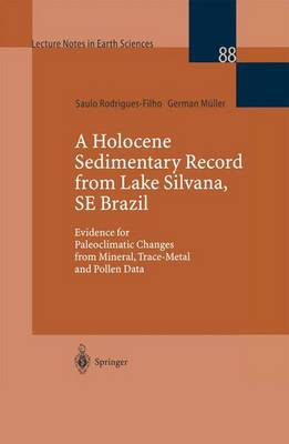 A Holocene Sedimentary Record from Lake Silvana, SE Brazil: Evidence for Paleoclimatic Changes from Mineral, Trace-Metal and Pollen Data - Lecture Notes in Earth Sciences 88 (Paperback)