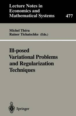 "Ill-posed Variational Problems and Regularization Techniques: Proceedings of the ""Workshop on Ill-Posed Variational Problems and Regulation Techniques"" held at the University of Trier, September 3-5, 1998 - Lecture Notes in Economics and Mathematical Systems 477 (Paperback)"
