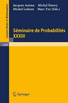 Seminaire de Probabilites XXXIII - Lecture Notes in Mathematics 1709 (Paperback)