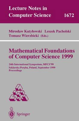 Mathematical Foundations of Computer Science 1999: 24th International Symposium, MFCS'99 Szklarska Poreba, Poland, September 6-10, 1999 Proceedings - Lecture Notes in Computer Science 1672 (Paperback)