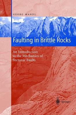 Faulting in Brittle Rocks: An Introduction to the Mechanics of Tectonic Faults (Hardback)