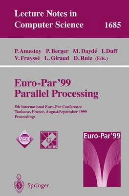 Euro-Par' 99 Parallel Processing: 5th International Euro-Par Conference Toulouse, France, August 31-September 3, 1999 Proceedings - Lecture Notes in Computer Science 1685 (Paperback)