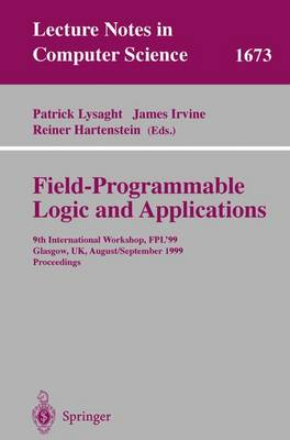 Field Programmable Logic and Applications: 9th International Workshops, FPL'99, Glasgow, UK, August 30 - September 1, 1999, Proceedings - Lecture Notes in Computer Science 1673 (Paperback)