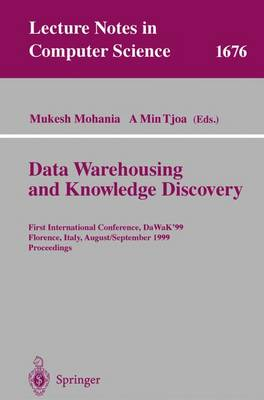 Data Warehousing and Knowledge Discovery: First International Conference, DaWaK'99 Florence, Italy, August 30 - September 1, 1999 Proceedings - Lecture Notes in Computer Science 1676 (Paperback)
