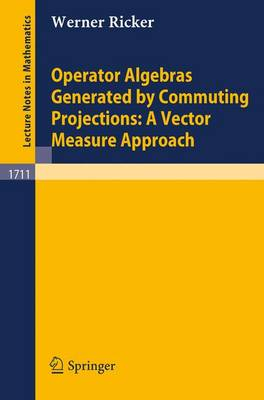 Operator Algebras Generated by Commuting Projections: A Vector Measure Approach - Lecture Notes in Mathematics 1711 (Paperback)
