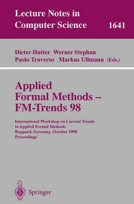 Applied Formal Methods - FM-Trends 98: International Workshop on Current Trends in Applied Formal Methods, Boppard, Germany, October 7-9, 1998, Proceedings - Lecture Notes in Computer Science 1641 (Paperback)