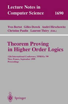 Theorem Proving in Higher Order Logics: 12th International Conference, TPHOLs'99, Nice, France, September 14-17, 1999, Proceedings - Lecture Notes in Computer Science 1690 (Paperback)