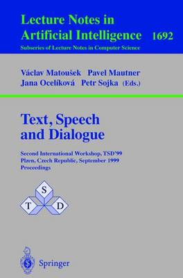 Text, Speech and Dialogue: Second International Workshop, TSD'99 Plzen, Czech Republic, September 13-17, 1999, Proceedings - Lecture Notes in Artificial Intelligence 1692 (Paperback)