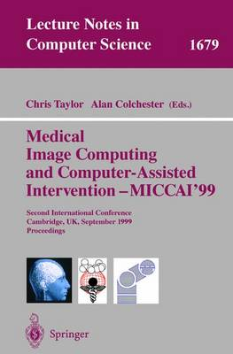 Medical Image Computing and Computer-Assisted Intervention - MICCAI'99: Second International Conference, Cambridge, UK, September 19-22, 1999, Proceedings - Lecture Notes in Computer Science 1679 (Paperback)